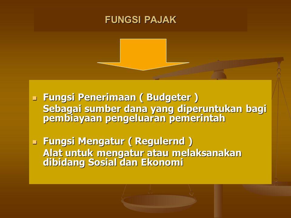FUNGSI PAJAK Fungsi Penerimaan ( Budgeter ) Sebagai sumber dana yang diperuntukan bagi pembiayaan pengeluaran pemerintah.