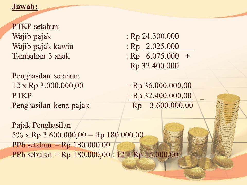 Jawab: PTKP setahun: Wajib pajak : Rp 24. 300