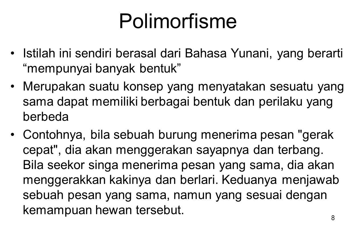 Polimorfisme Istilah ini sendiri berasal dari Bahasa Yunani, yang berarti mempunyai banyak bentuk