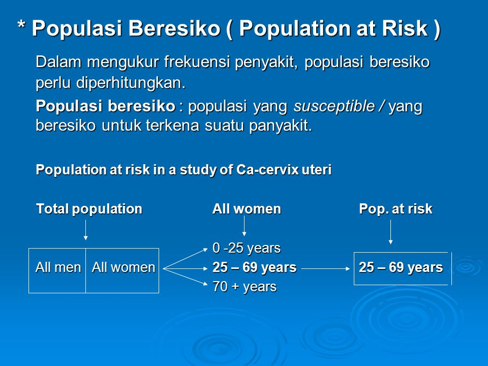 * Populasi Beresiko ( Population at Risk )