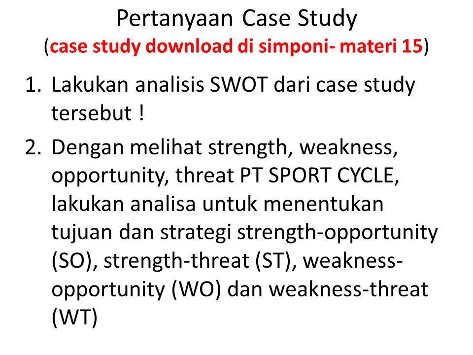 Pertanyaan Case Study (case study download di simponi- materi 15)