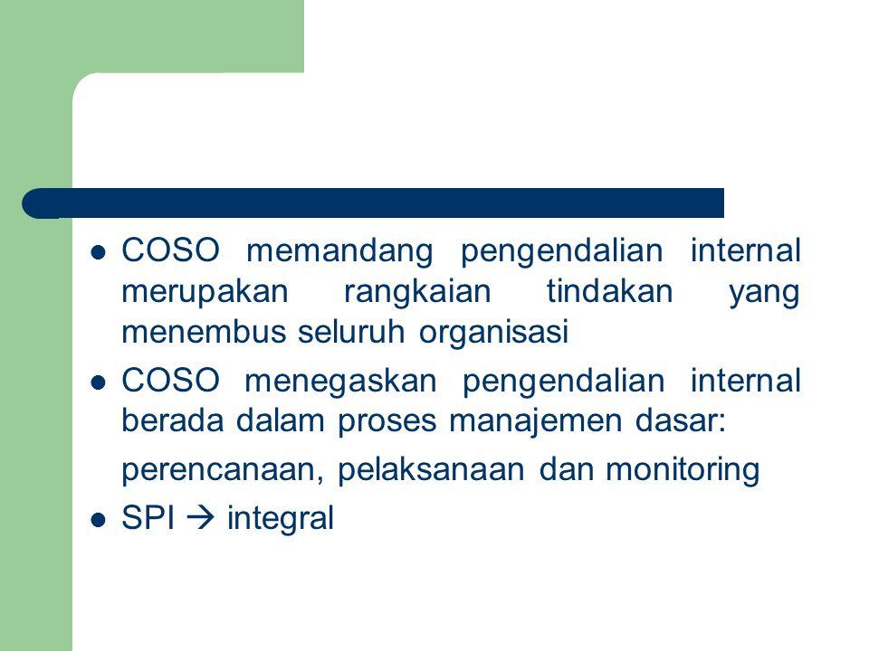 COSO memandang pengendalian internal merupakan rangkaian tindakan yang menembus seluruh organisasi