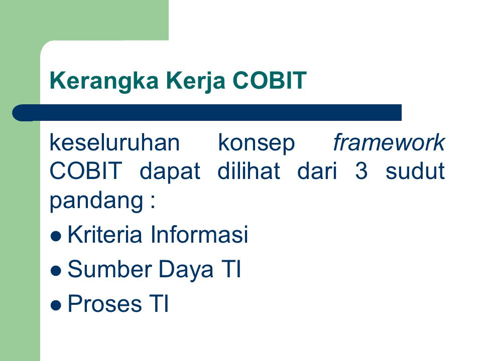 Kerangka Kerja COBIT keseluruhan konsep framework COBIT dapat dilihat dari 3 sudut pandang : Kriteria Informasi.