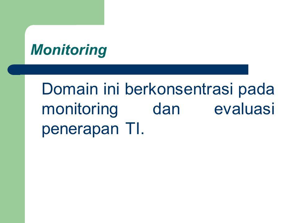 Domain ini berkonsentrasi pada monitoring dan evaluasi penerapan TI.