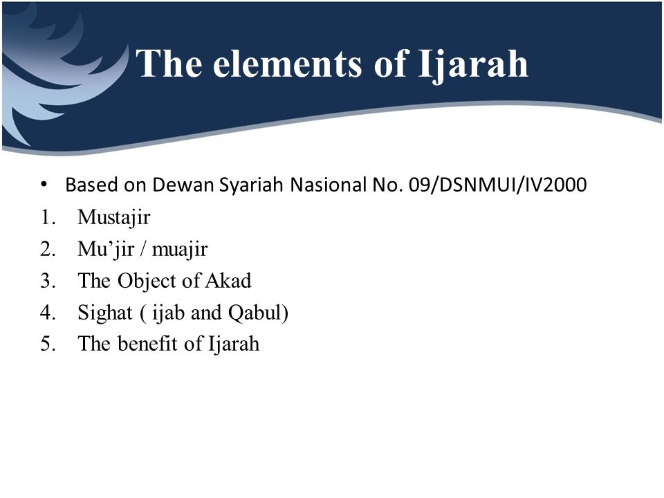 The elements of Ijarah Based on Dewan Syariah Nasional No. 09/DSNMUI/IV2000. Mustajir. Mu'jir / muajir.