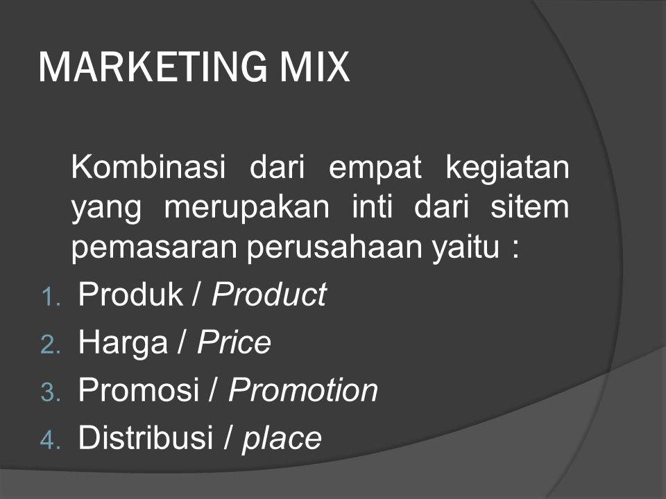 MARKETING MIX Kombinasi dari empat kegiatan yang merupakan inti dari sitem pemasaran perusahaan yaitu :