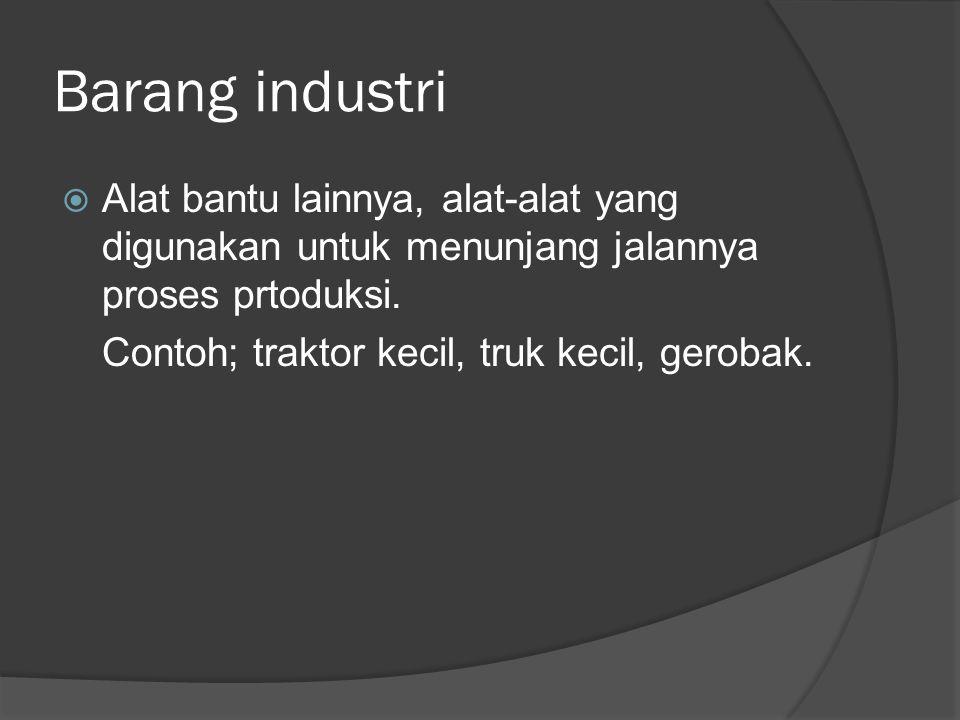 Barang industri Alat bantu lainnya, alat-alat yang digunakan untuk menunjang jalannya proses prtoduksi.