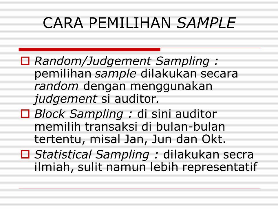 CARA PEMILIHAN SAMPLE Random/Judgement Sampling : pemilihan sample dilakukan secara random dengan menggunakan judgement si auditor.