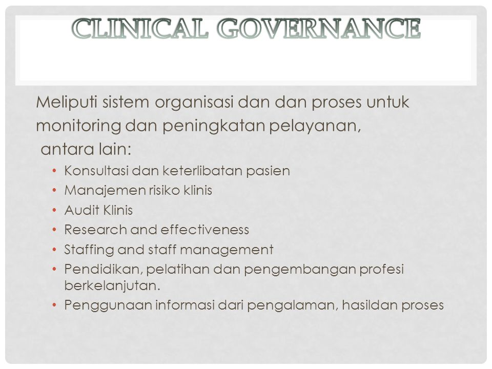 CLINICAL GOVERNANCE Meliputi sistem organisasi dan dan proses untuk