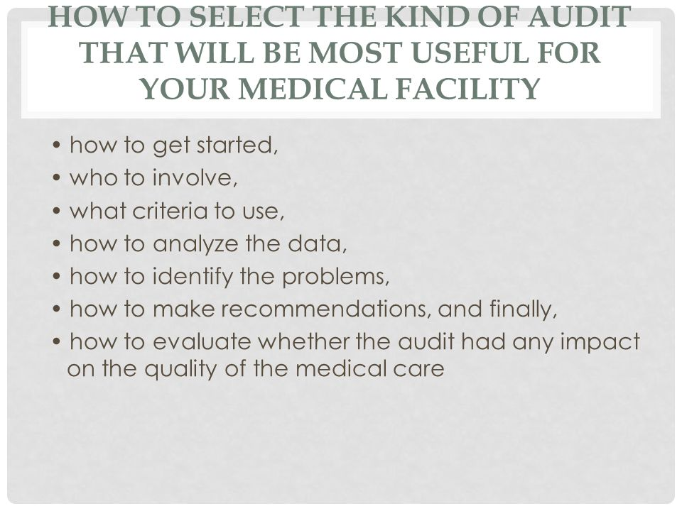 how to select the kind of audit that will be most useful for your medical facility