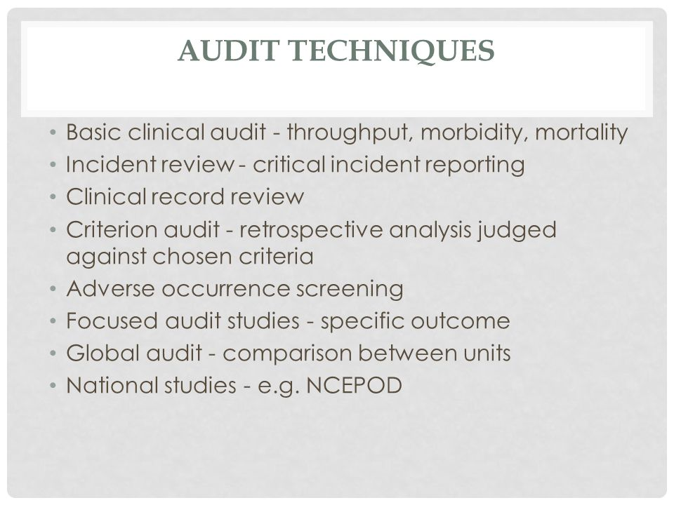 Audit techniques Basic clinical audit - throughput, morbidity, mortality. Incident review - critical incident reporting.