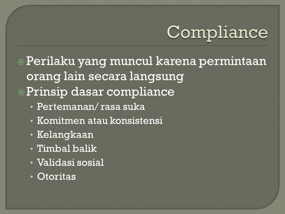 Compliance Perilaku yang muncul karena permintaan orang lain secara langsung. Prinsip dasar compliance.