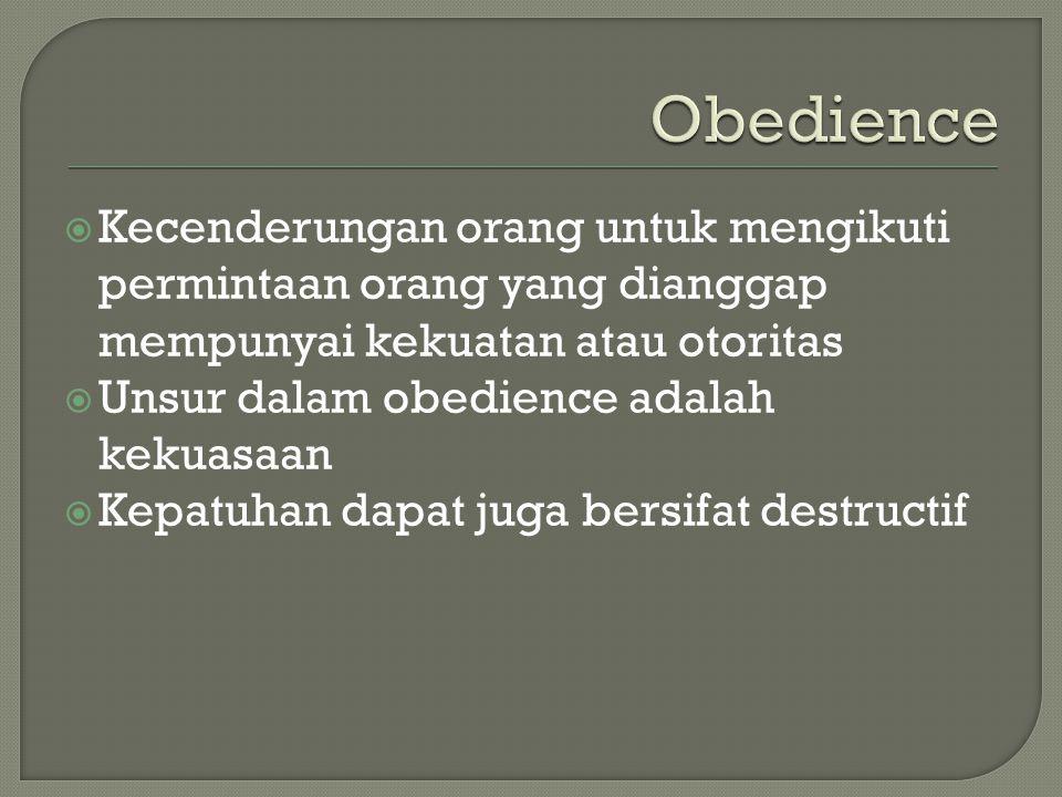 Obedience Kecenderungan orang untuk mengikuti permintaan orang yang dianggap mempunyai kekuatan atau otoritas.
