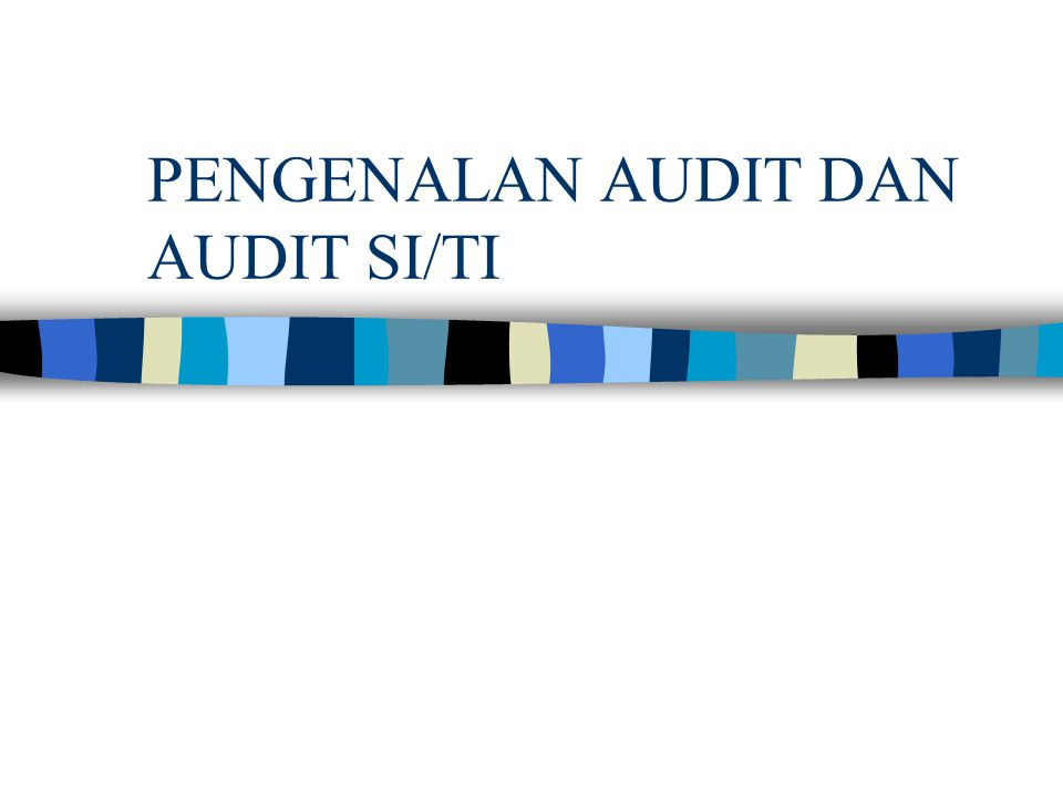 PENGENALAN AUDIT DAN AUDIT SI/TI