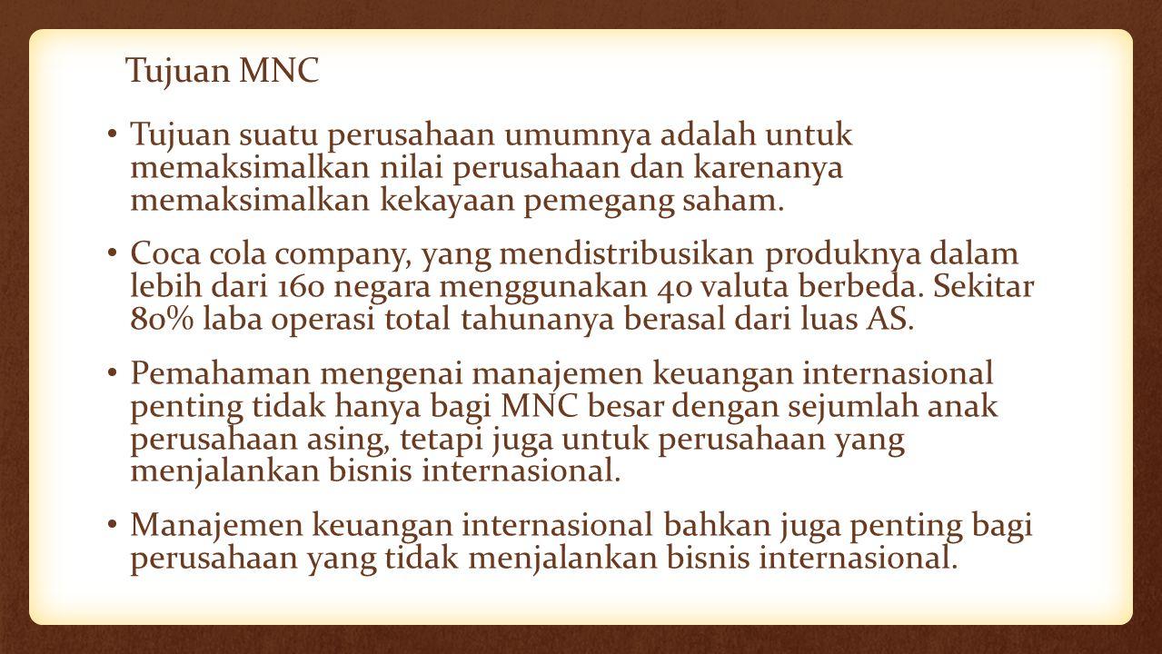 Tujuan MNC Tujuan suatu perusahaan umumnya adalah untuk memaksimalkan nilai perusahaan dan karenanya memaksimalkan kekayaan pemegang saham.
