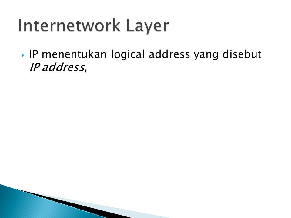 Internetwork Layer IP menentukan logical address yang disebut IP address,
