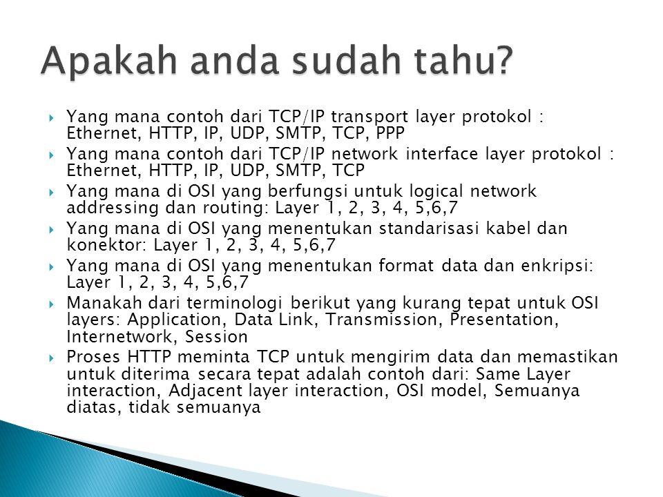 Apakah anda sudah tahu Yang mana contoh dari TCP/IP transport layer protokol : Ethernet, HTTP, IP, UDP, SMTP, TCP, PPP.