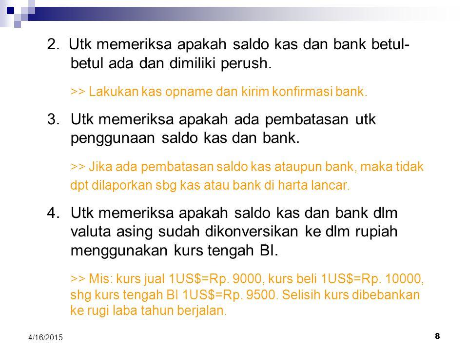 >> Lakukan kas opname dan kirim konfirmasi bank.