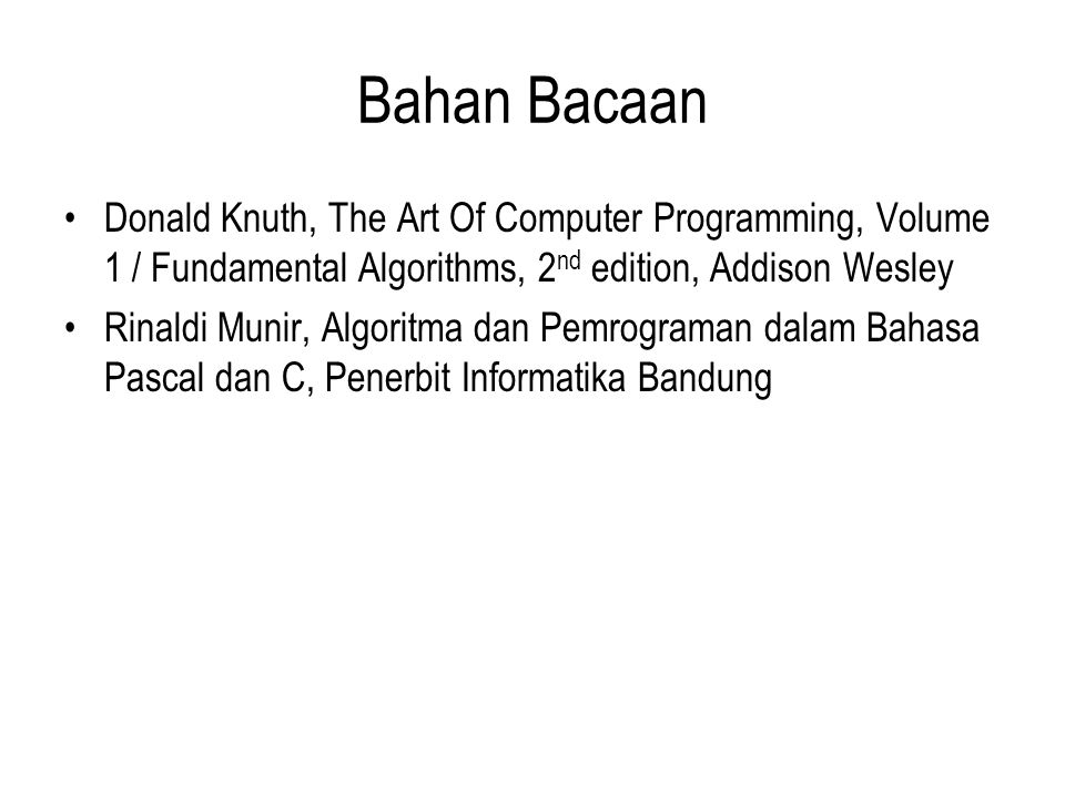 Bahan Bacaan Donald Knuth, The Art Of Computer Programming, Volume 1 / Fundamental Algorithms, 2nd edition, Addison Wesley.