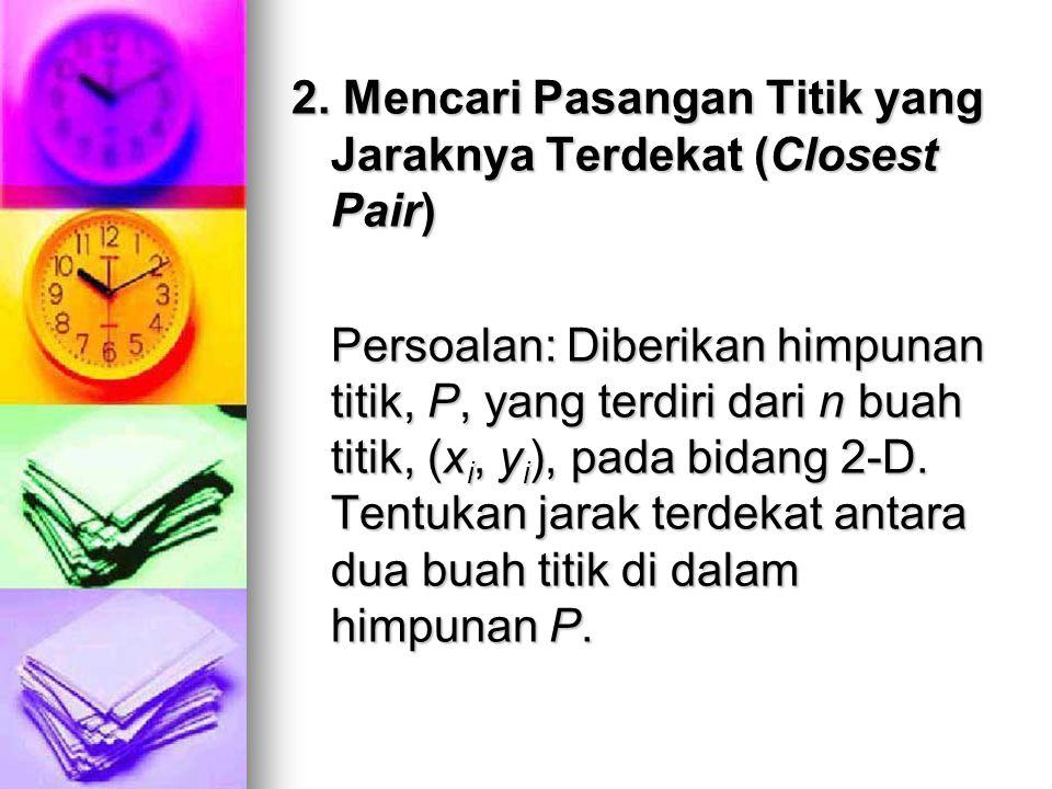 2. Mencari Pasangan Titik yang Jaraknya Terdekat (Closest Pair)