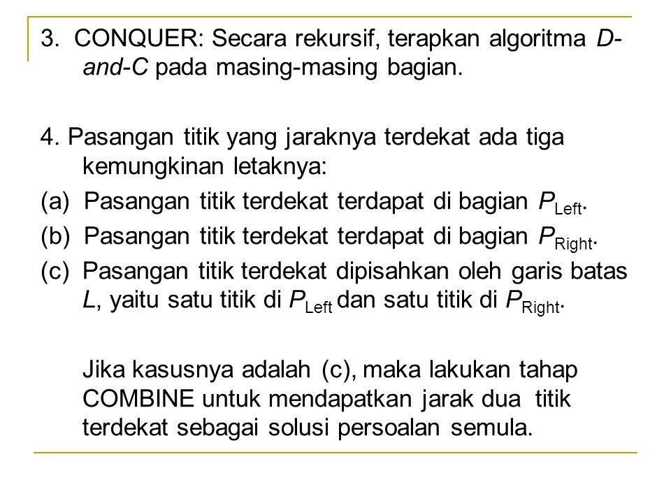 3. CONQUER: Secara rekursif, terapkan algoritma D-and-C pada masing-masing bagian.