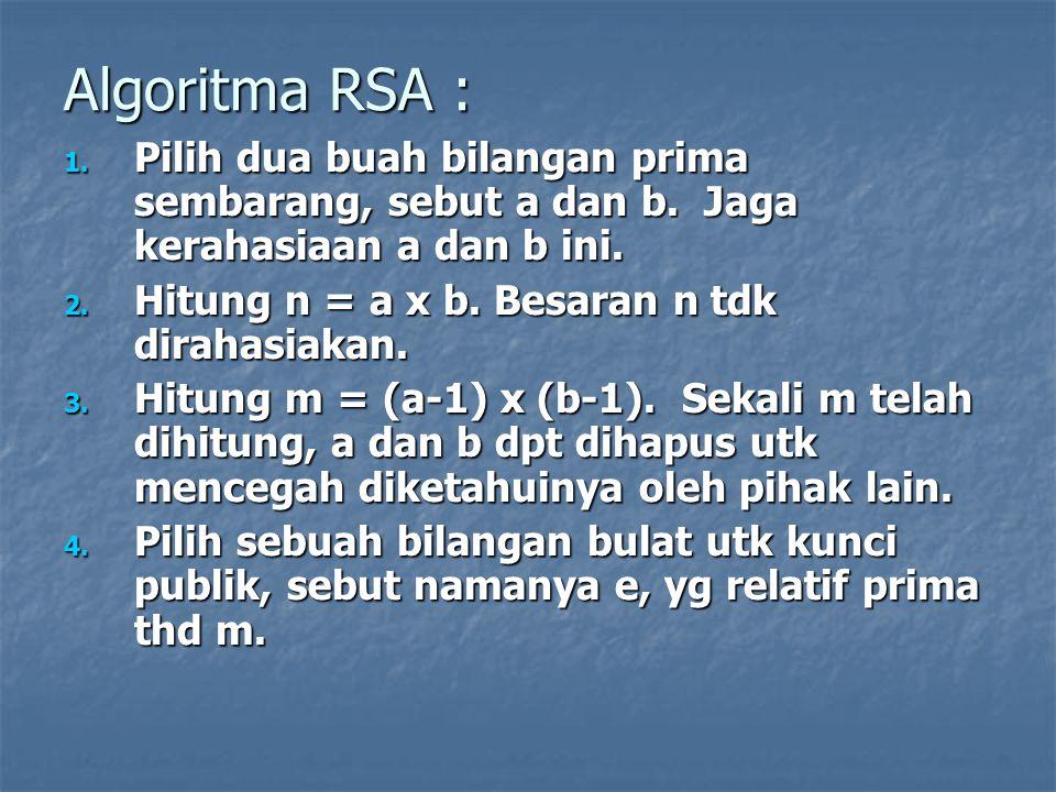 Algoritma RSA : Pilih dua buah bilangan prima sembarang, sebut a dan b. Jaga kerahasiaan a dan b ini.