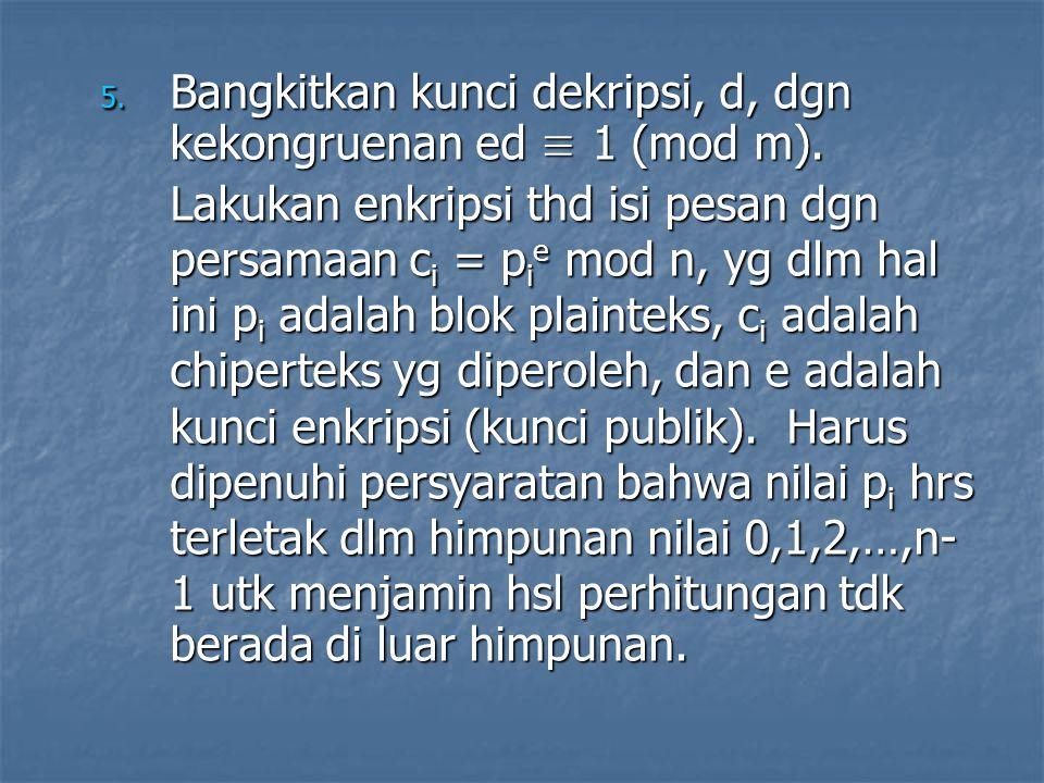 Bangkitkan kunci dekripsi, d, dgn kekongruenan ed ≡ 1 (mod m)