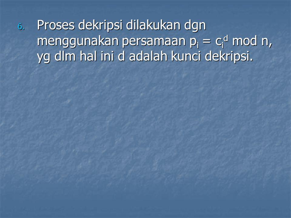 Proses dekripsi dilakukan dgn menggunakan persamaan pi = cid mod n, yg dlm hal ini d adalah kunci dekripsi.