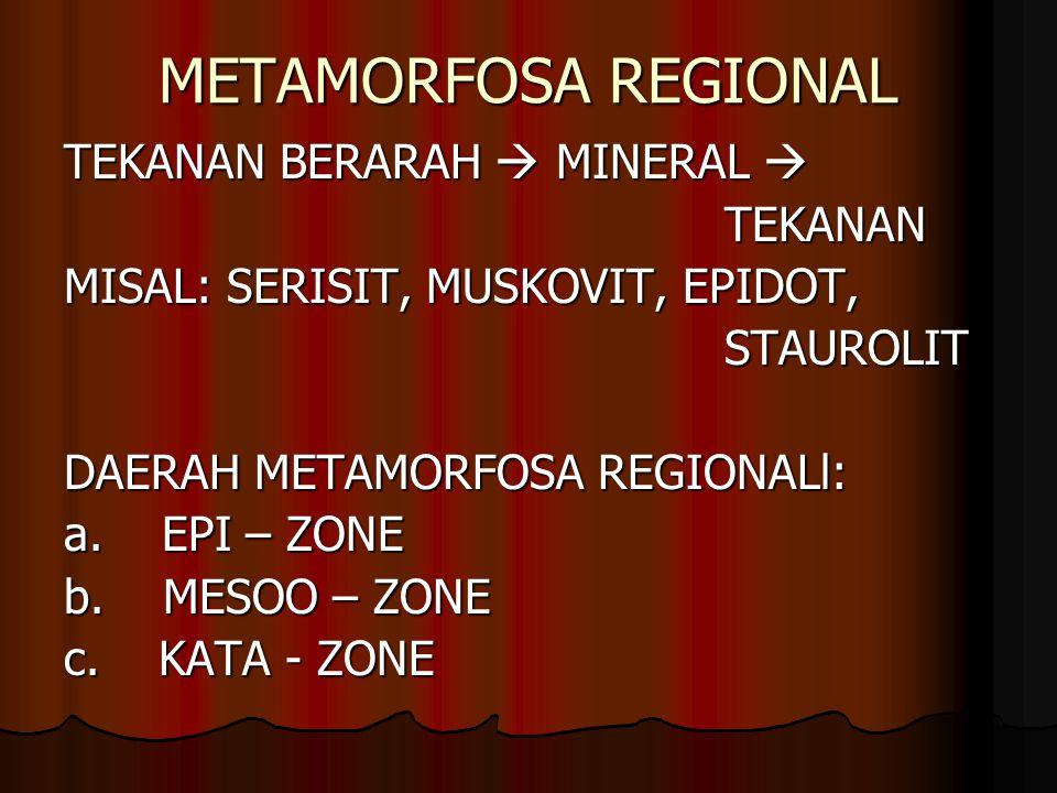 METAMORFOSA REGIONAL TEKANAN BERARAH  MINERAL  TEKANAN