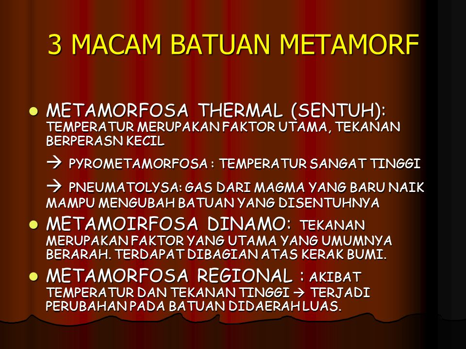 3 MACAM BATUAN METAMORF METAMORFOSA THERMAL (SENTUH): TEMPERATUR MERUPAKAN FAKTOR UTAMA, TEKANAN BERPERASN KECIL.