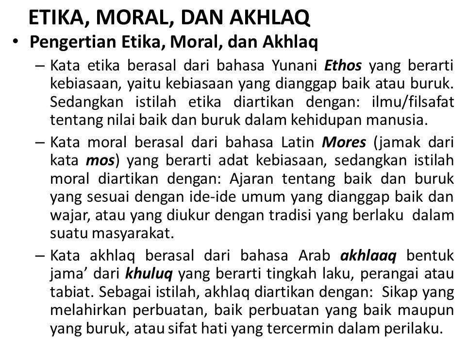 ETIKA, MORAL, DAN AKHLAQ Pengertian Etika, Moral, dan Akhlaq