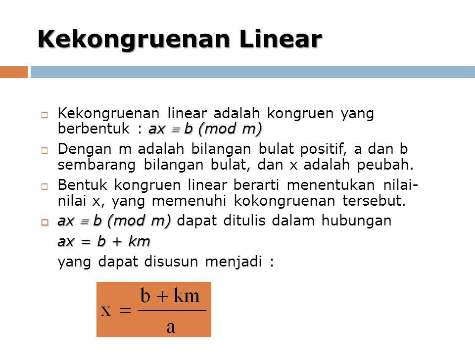 Kekongruenan Linear Kekongruenan linear adalah kongruen yang berbentuk : ax  b (mod m)