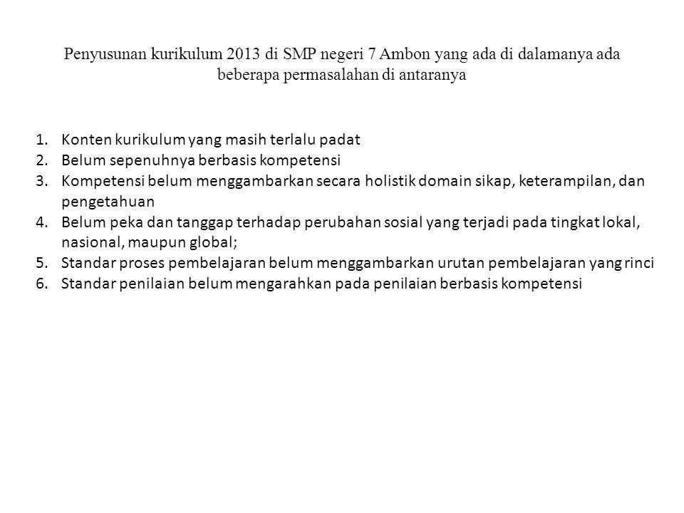 Penyusunan kurikulum 2013 di SMP negeri 7 Ambon yang ada di dalamanya ada beberapa permasalahan di antaranya