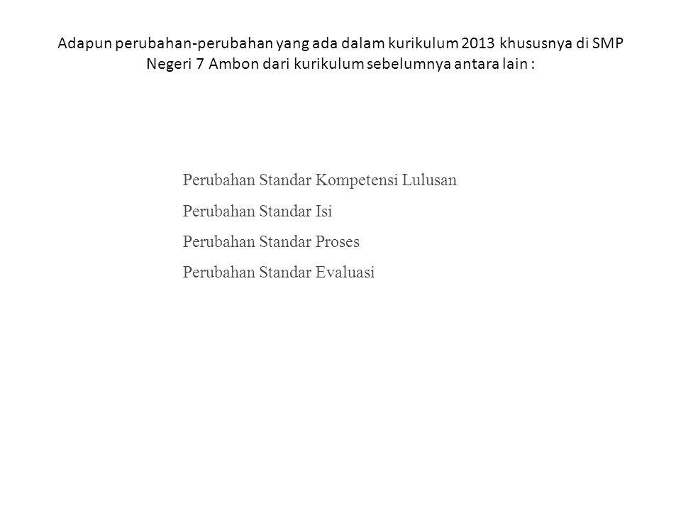 Adapun perubahan-perubahan yang ada dalam kurikulum 2013 khususnya di SMP Negeri 7 Ambon dari kurikulum sebelumnya antara lain :