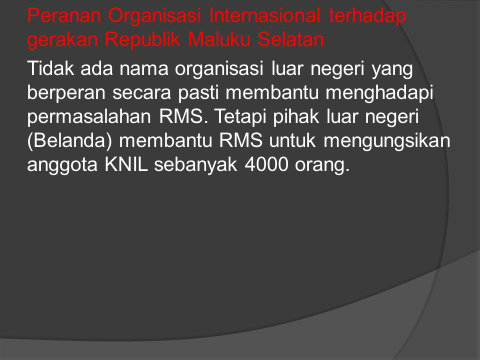 Peranan Organisasi Internasional terhadap gerakan Republik Maluku Selatan Tidak ada nama organisasi luar negeri yang berperan secara pasti membantu menghadapi permasalahan RMS.