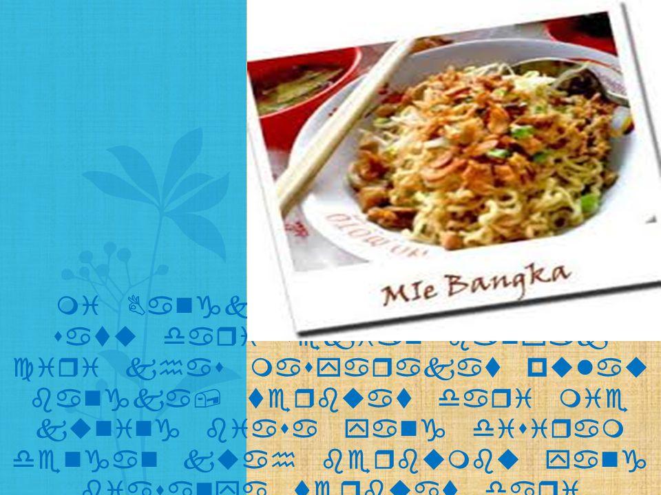 mi Bangka adalah salah satu dari sekian banyak ciri khas masyarakat pulau bangka, terbuat dari mie kuning biasa yang disiram dengan kuah berbumbu yang biasanya terbuat dari ikan, udang, cumi, atau kepiting.