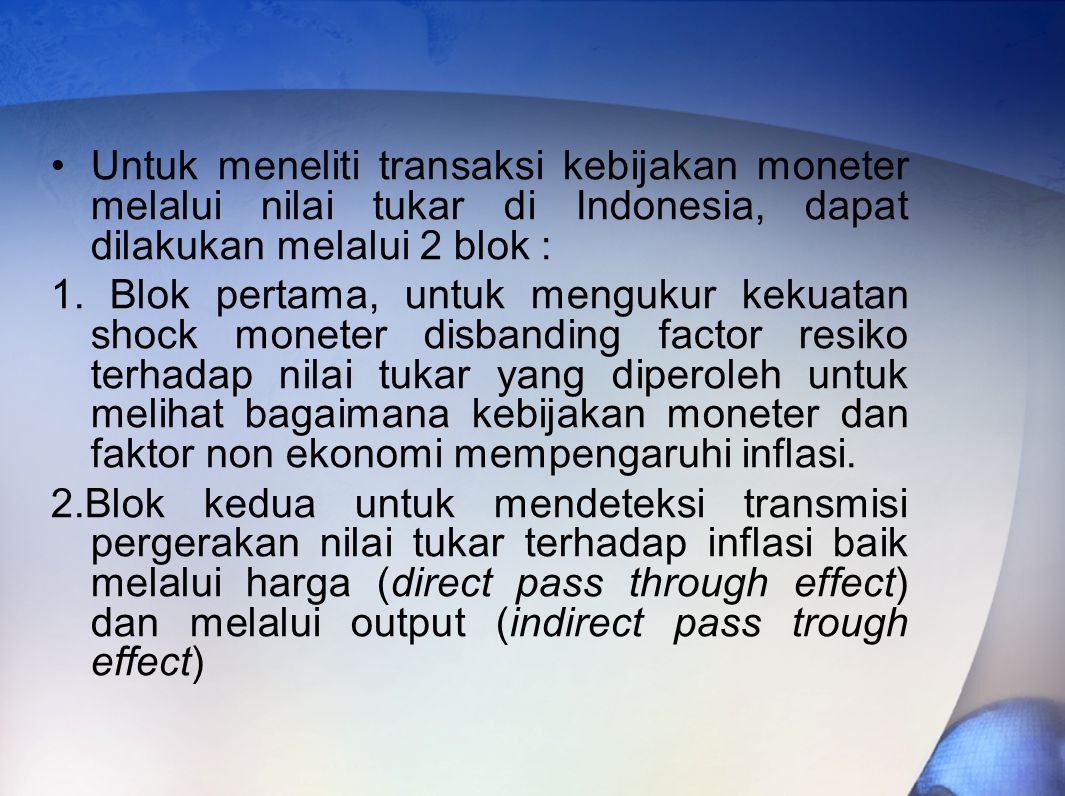 Untuk meneliti transaksi kebijakan moneter melalui nilai tukar di Indonesia, dapat dilakukan melalui 2 blok :