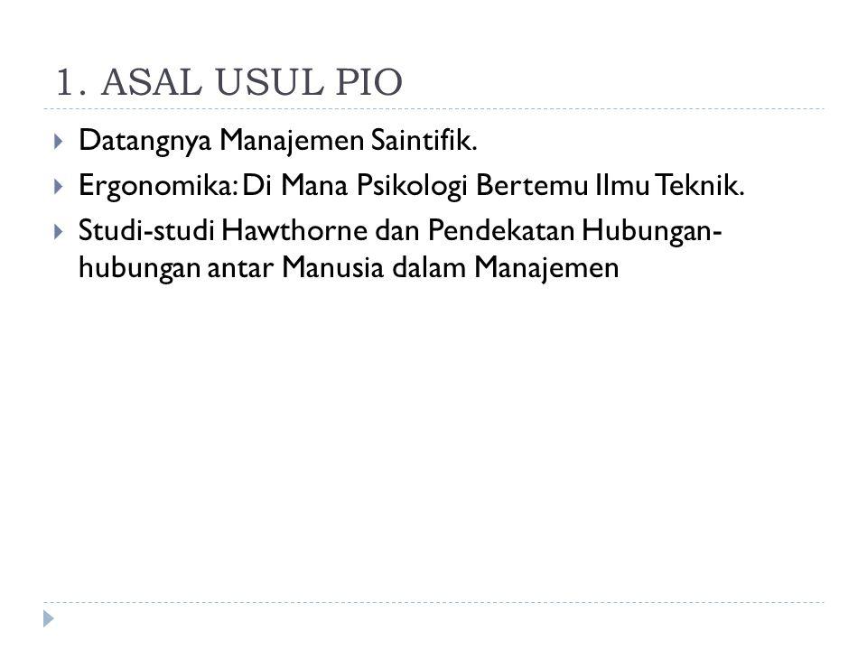 1. ASAL USUL PIO Datangnya Manajemen Saintifik.