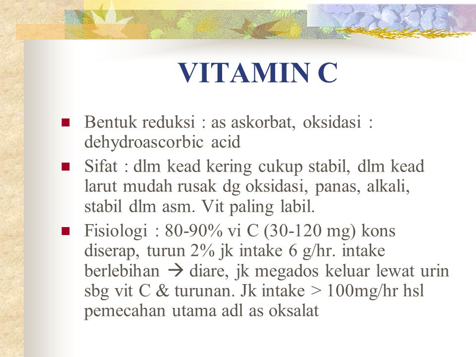 VITAMIN C Bentuk reduksi : as askorbat, oksidasi : dehydroascorbic acid.