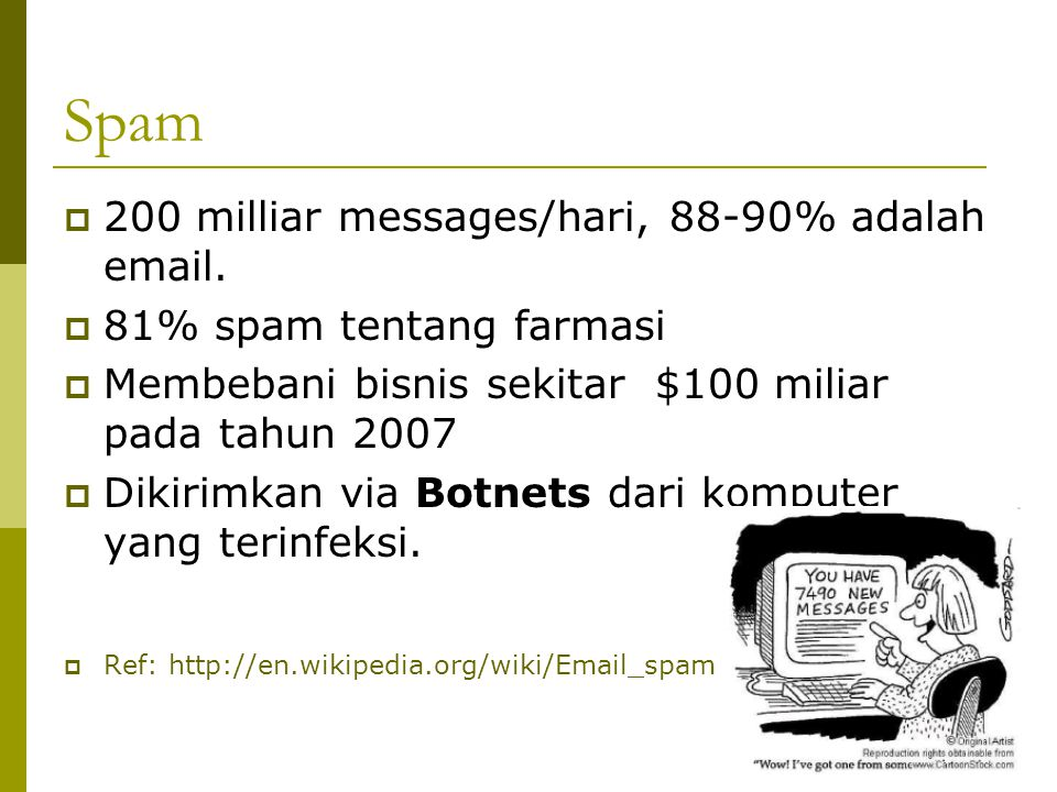 Spam 200 milliar messages/hari, 88-90% adalah email.