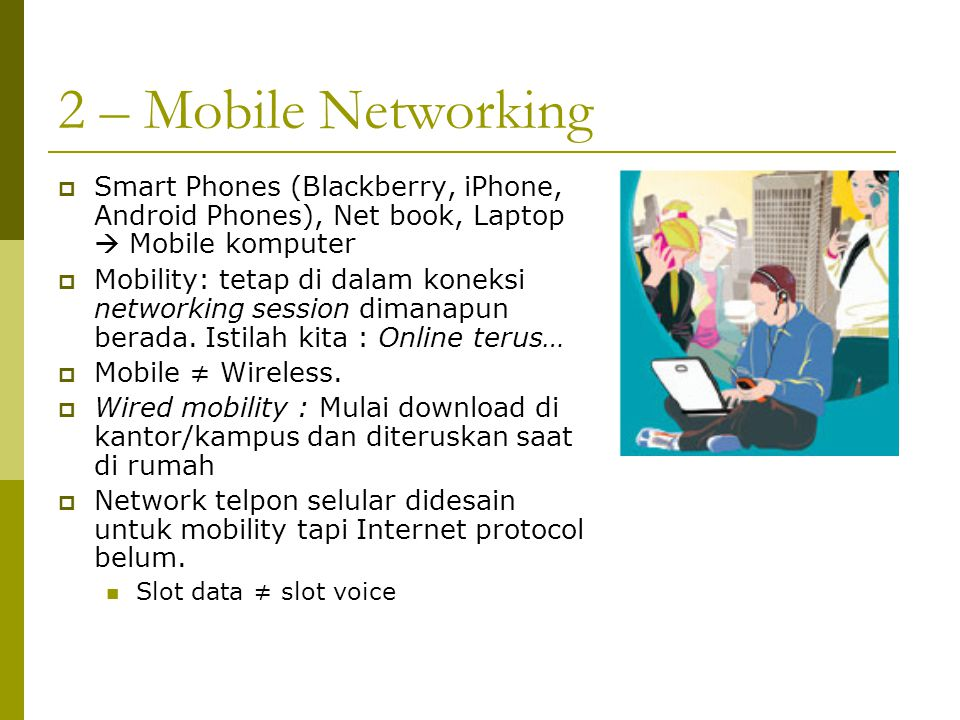 2 – Mobile Networking Smart Phones (Blackberry, iPhone, Android Phones), Net book, Laptop  Mobile komputer.