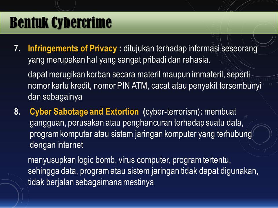 Bentuk Cybercrime Infringements of Privacy : ditujukan terhadap informasi seseorang yang merupakan hal yang sangat pribadi dan rahasia.