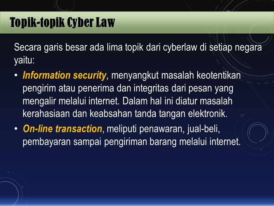 Topik-topik Cyber Law Secara garis besar ada lima topik dari cyberlaw di setiap negara yaitu: