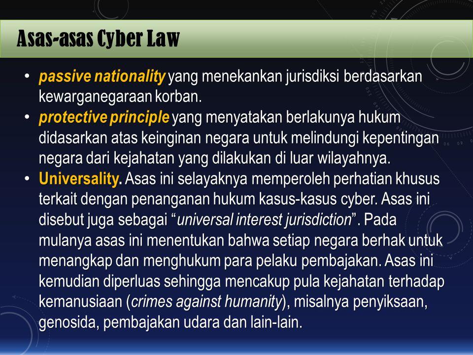 Asas-asas Cyber Law passive nationality yang menekankan jurisdiksi berdasarkan kewarganegaraan korban.