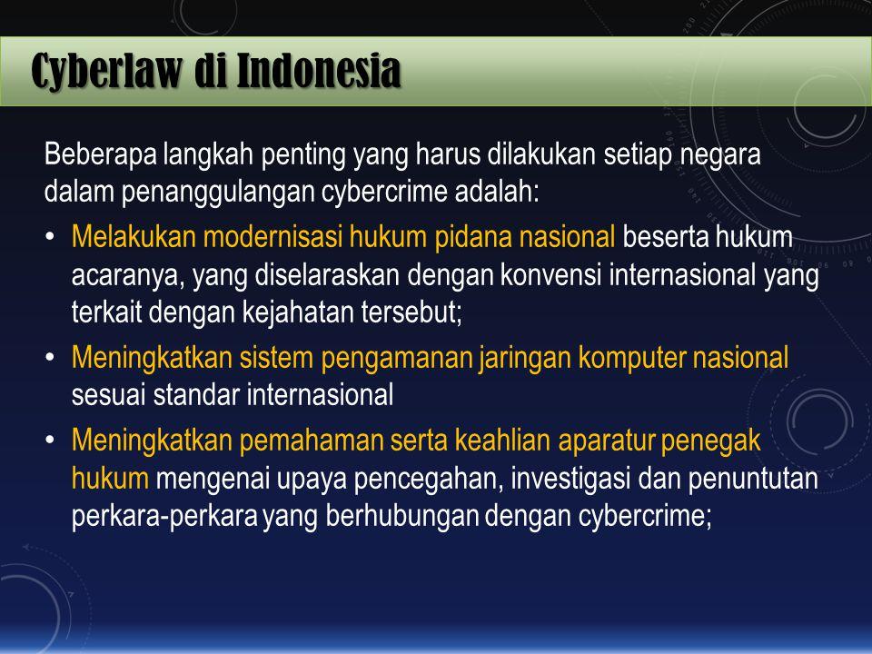 Cyberlaw di Indonesia Beberapa langkah penting yang harus dilakukan setiap negara dalam penanggulangan cybercrime adalah: