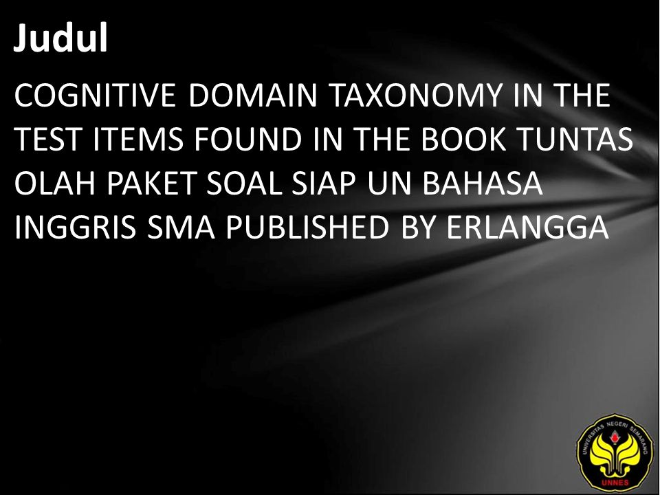 Judul COGNITIVE DOMAIN TAXONOMY IN THE TEST ITEMS FOUND IN THE BOOK TUNTAS OLAH PAKET SOAL SIAP UN BAHASA INGGRIS SMA PUBLISHED BY ERLANGGA.