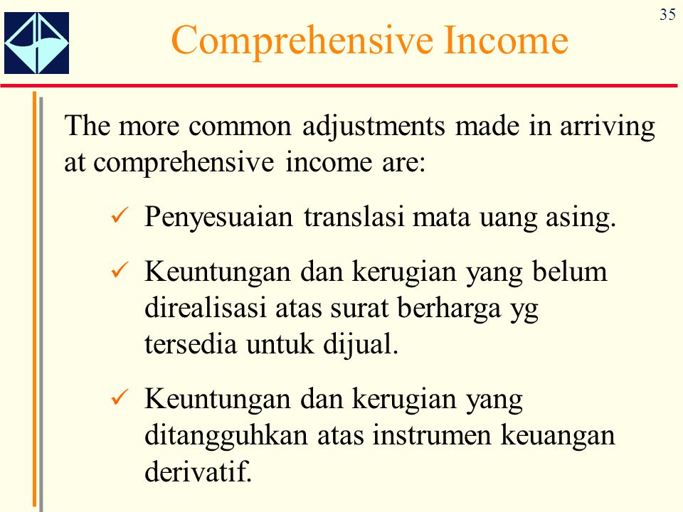 Comprehensive Income The more common adjustments made in arriving at comprehensive income are: Penyesuaian translasi mata uang asing.