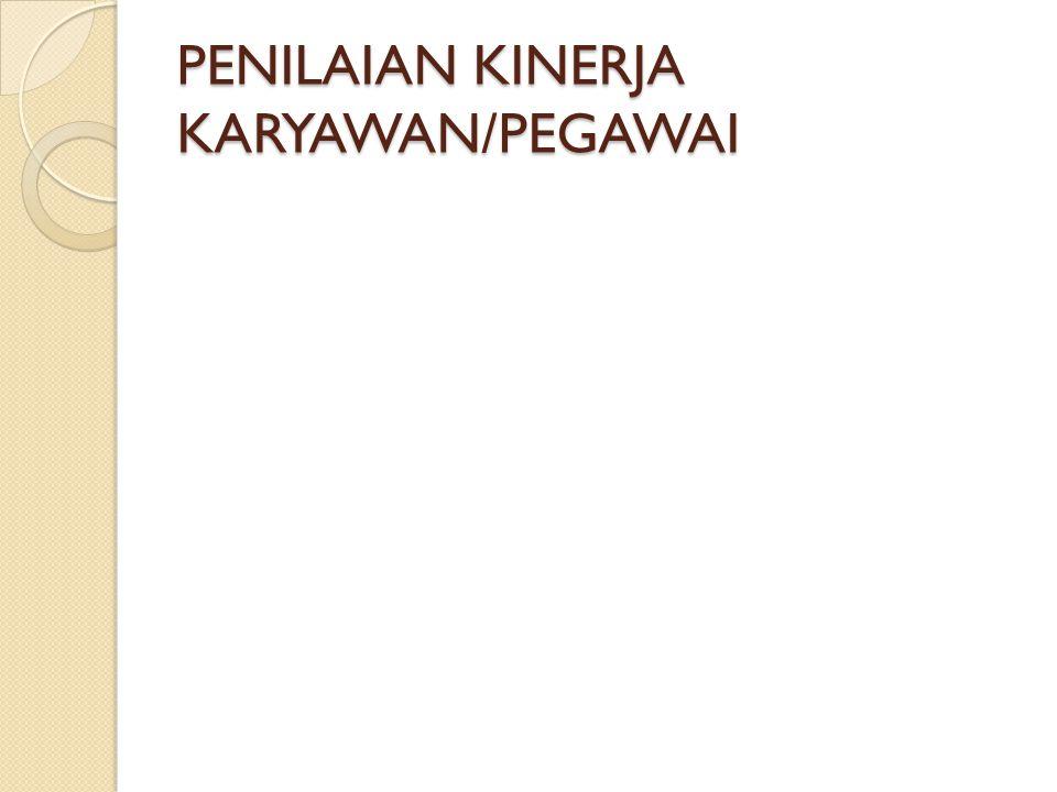 PENILAIAN KINERJA KARYAWAN/PEGAWAI