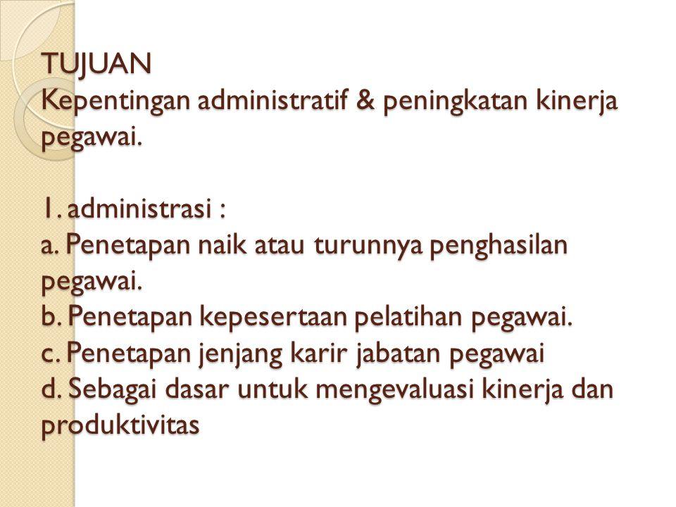 TUJUAN Kepentingan administratif & peningkatan kinerja pegawai. 1