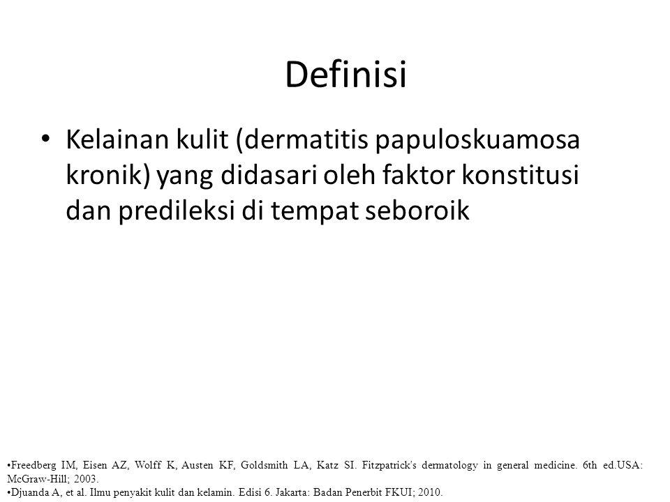 Definisi Kelainan kulit (dermatitis papuloskuamosa kronik) yang didasari oleh faktor konstitusi dan predileksi di tempat seboroik.